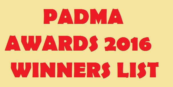Padma Awards 2016 Winners List Full -Padma Vibhushan, Bhushan, Shri awards